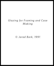 Glazing for Framing and Case Making article by Jared Bark